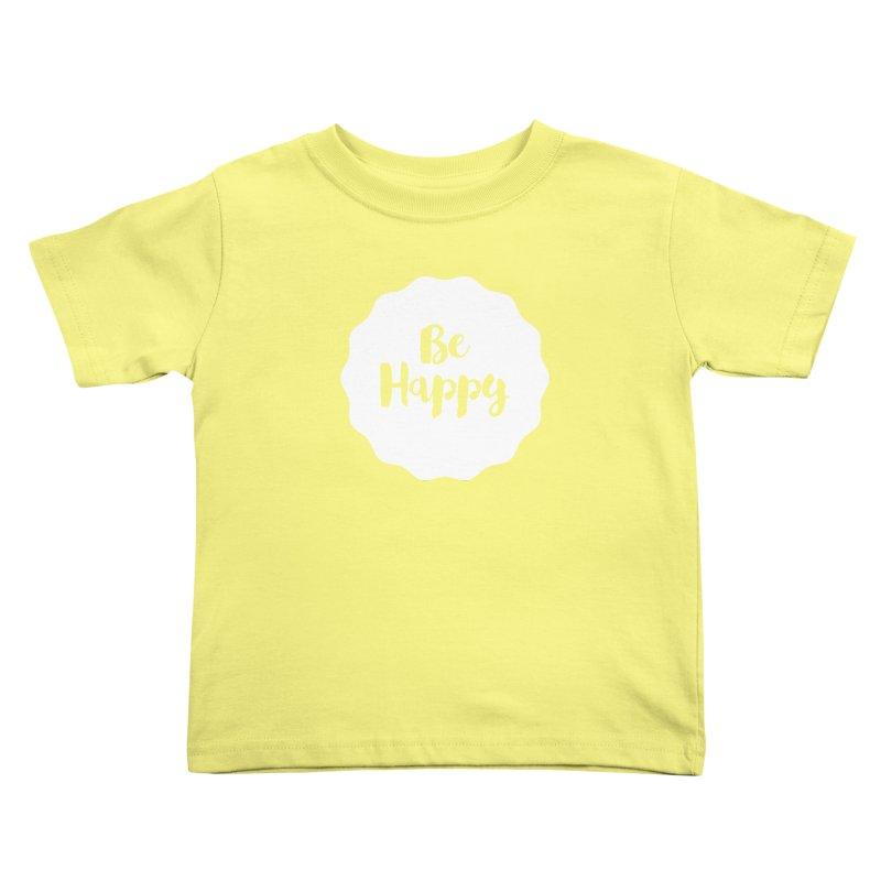 Be Happy (white) Kids Toddler T-Shirt by Shane Guymon
