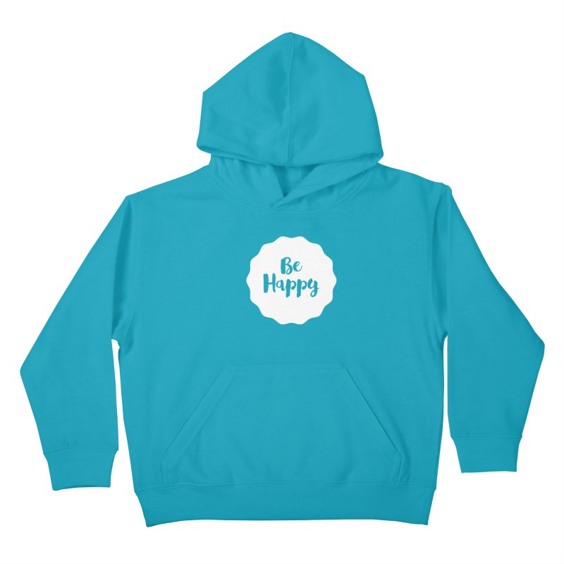 Be Happy (white) Kids Pullover Hoody by Shane Guymon
