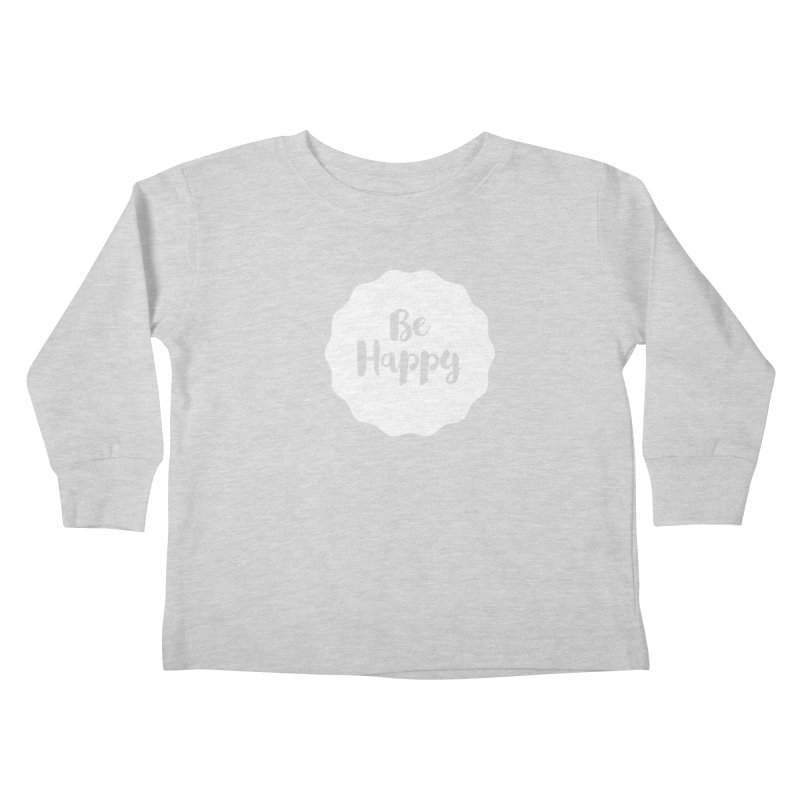 Be Happy (white) Kids Toddler Longsleeve T-Shirt by Shane Guymon