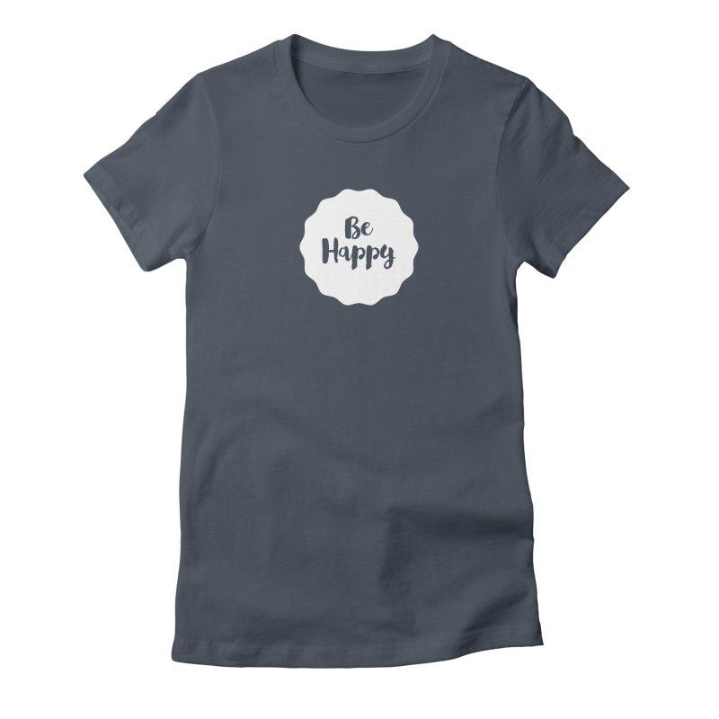 Be Happy (white) Women's T-Shirt by Shane Guymon