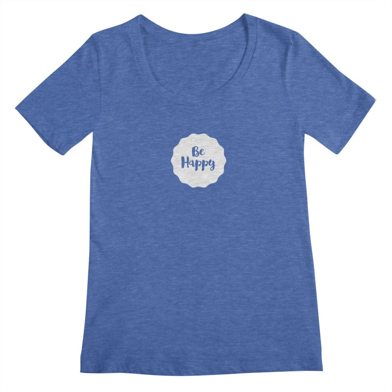 Be Happy (white) Women's Regular Scoop Neck by Shane Guymon