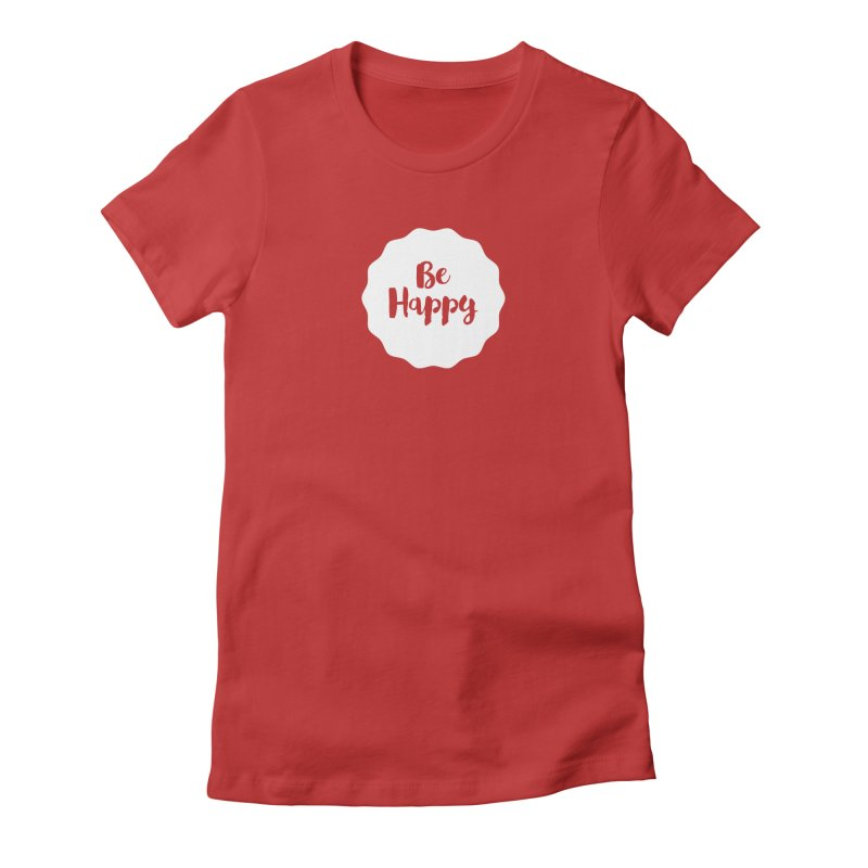 Be Happy (white) Women's Fitted T-Shirt by Shane Guymon