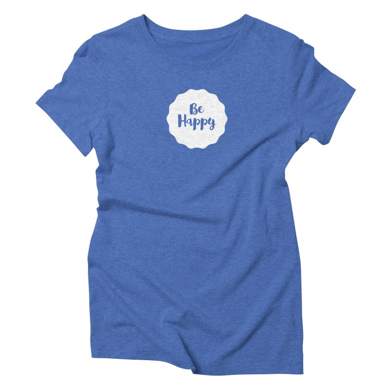 Be Happy (white) Women's Triblend T-Shirt by Shane Guymon