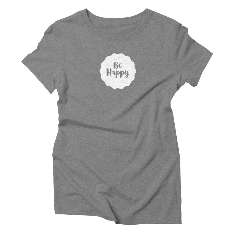 Be Happy (white) Women's Triblend T-Shirt by Shane Guymon