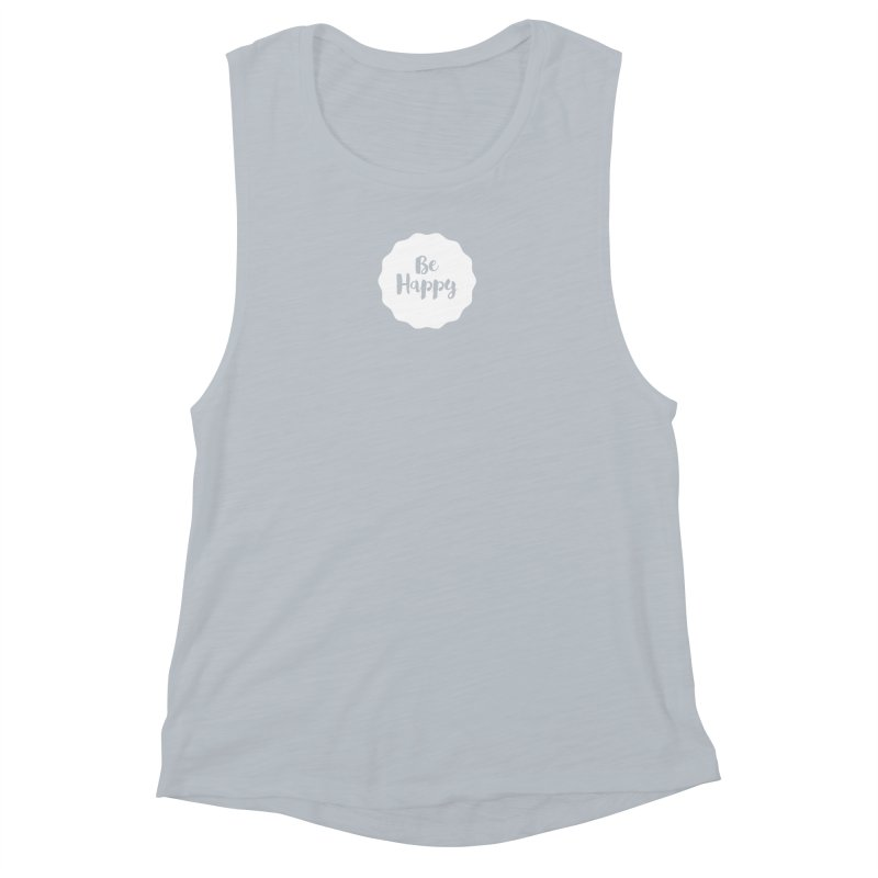 Be Happy (white) Women's Muscle Tank by Shane Guymon