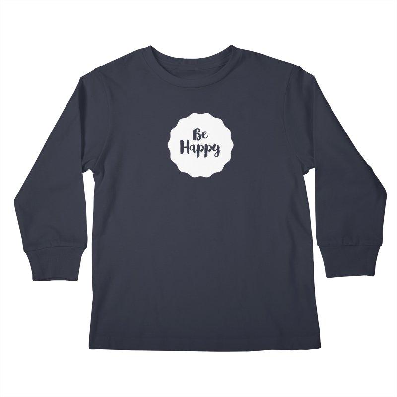 Be Happy (white) Kids Longsleeve T-Shirt by Shane Guymon Shirt Shop