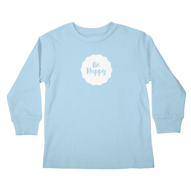 Be Happy (white) Kids Longsleeve T-Shirt by Shane Guymon