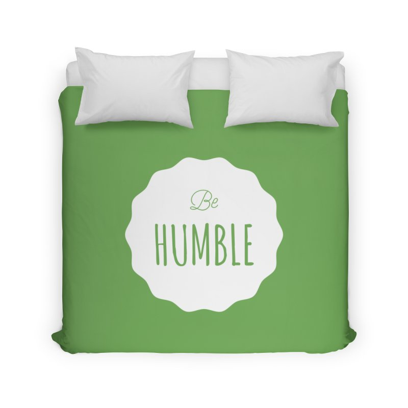 Be Humble (white) Home Duvet by Shane Guymon