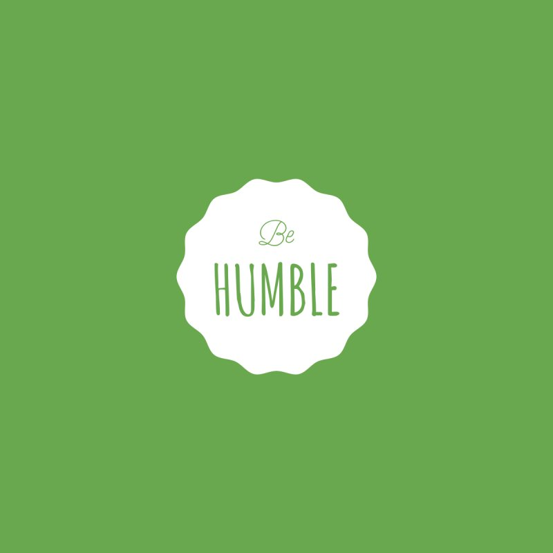 Be Humble (white) by Shane Guymon