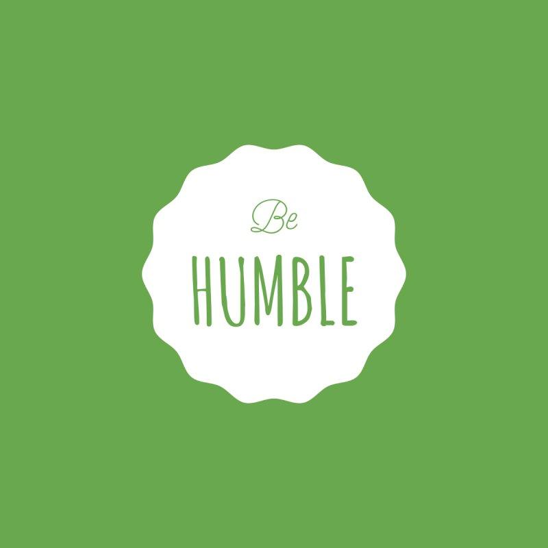 Be Humble (white) by Shane Guymon