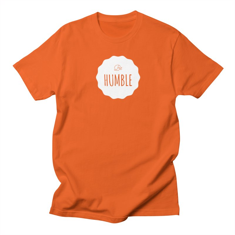 Be Humble (white) Women's Unisex T-Shirt by Shane Guymon