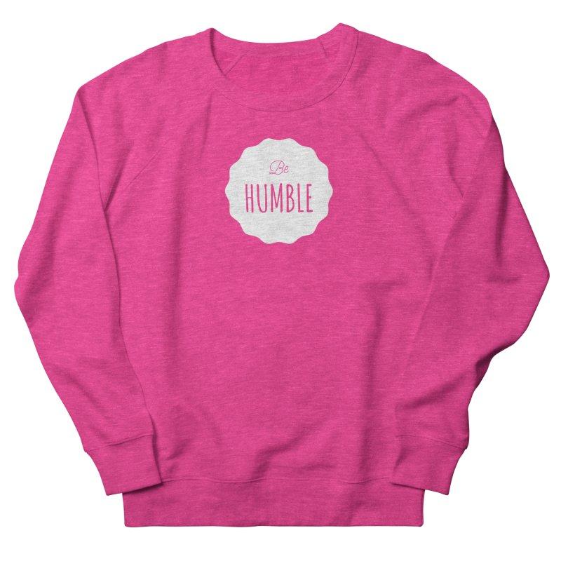 Be Humble (white) Women's Sweatshirt by Shane Guymon