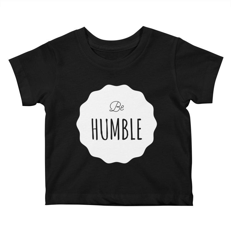 Be Humble (white) Kids Baby T-Shirt by Shane Guymon