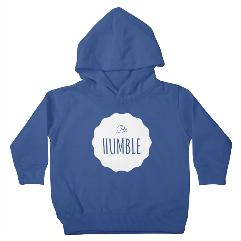 Be Humble (white) Kids Toddler Pullover Hoody by Shane Guymon