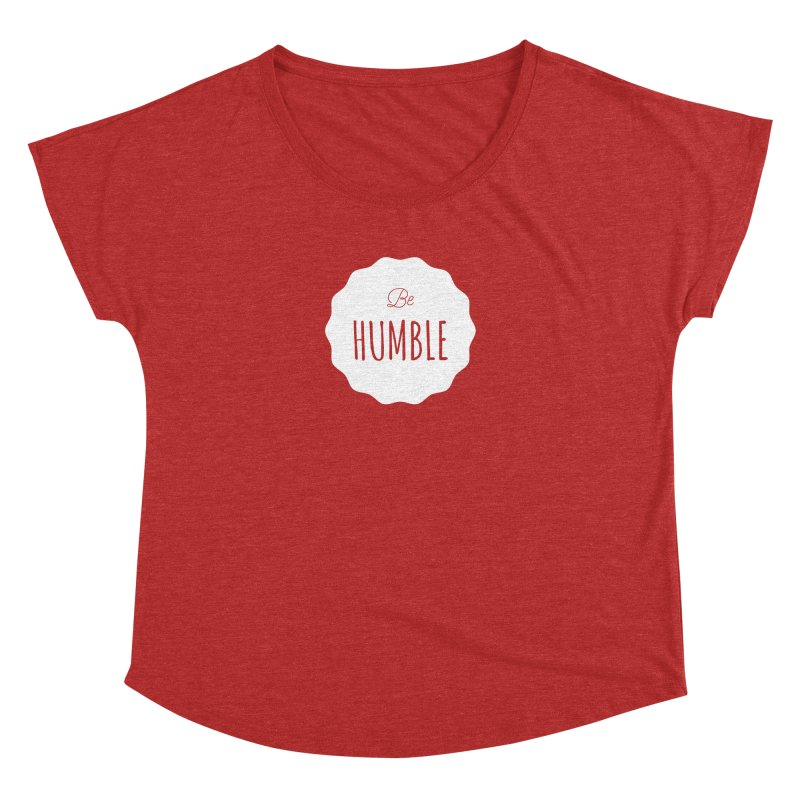 Be Humble (white) Women's Dolman by Shane Guymon