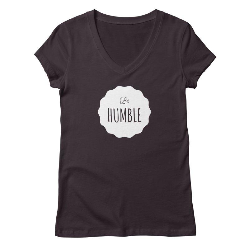 Be Humble (white) Women's V-Neck by Shane Guymon