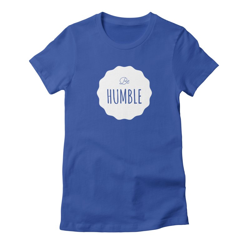 Be Humble (white) Women's Fitted T-Shirt by Shane Guymon