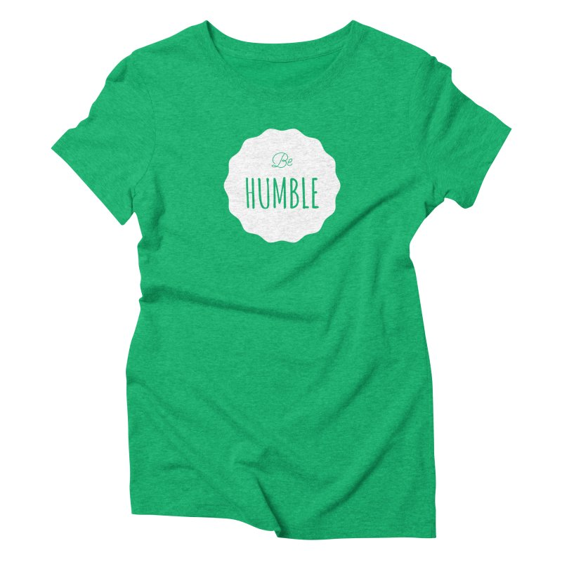 Be Humble (white) Women's Triblend T-shirt by Shane Guymon