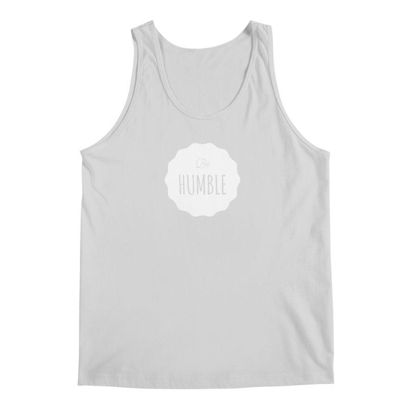 Be Humble (white) Men's Tank by Shane Guymon