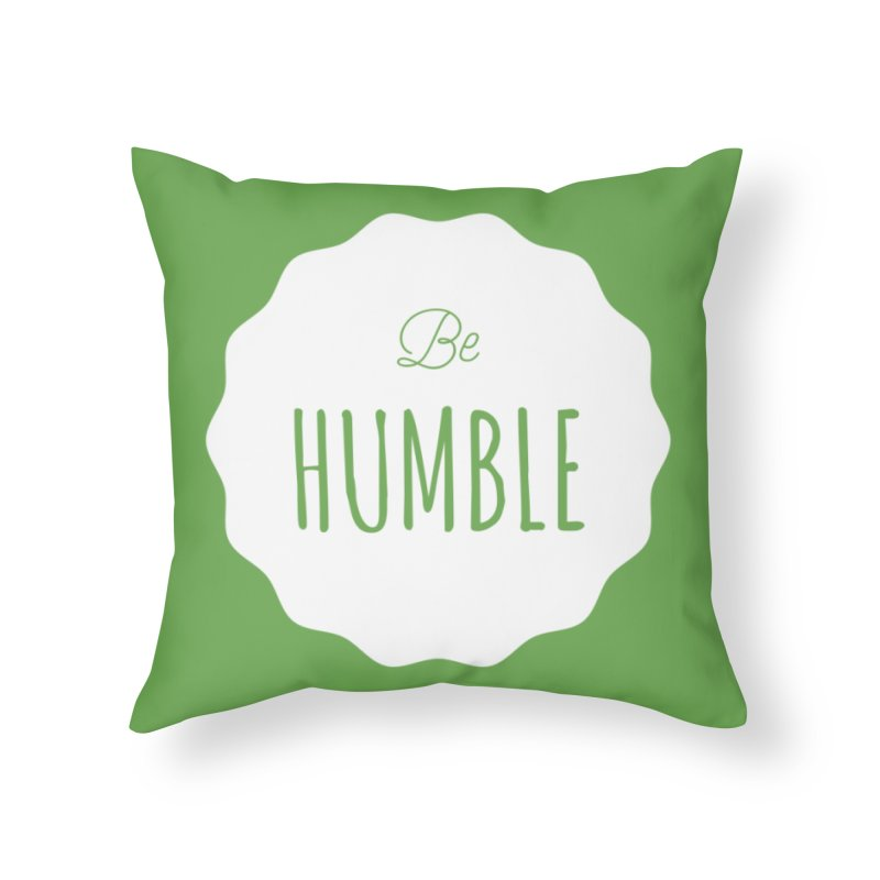 Be Humble (white) Home Throw Pillow by Shane Guymon