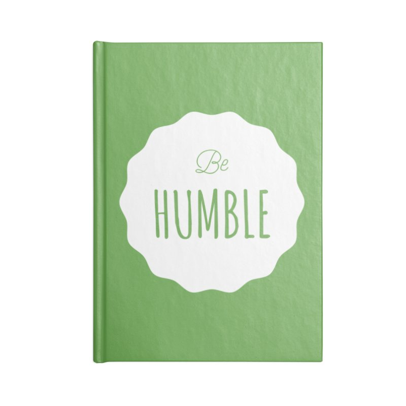 Be Humble (white) Accessories Notebook by Shane Guymon