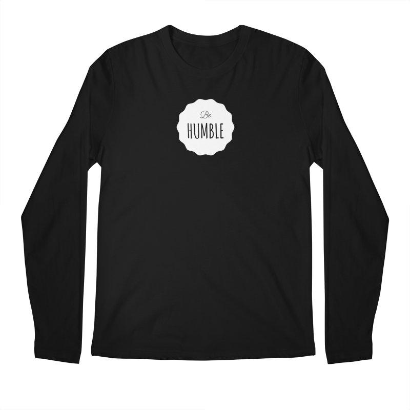 Be Humble (white) Men's Longsleeve T-Shirt by Shane Guymon
