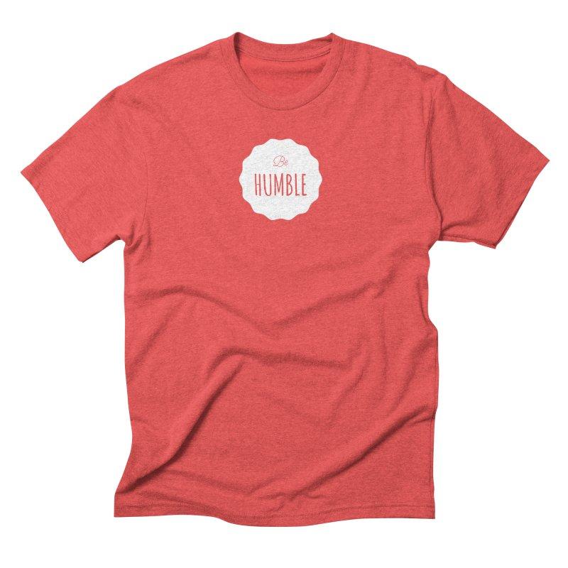 Be Humble (white) Men's Triblend T-Shirt by Shane Guymon