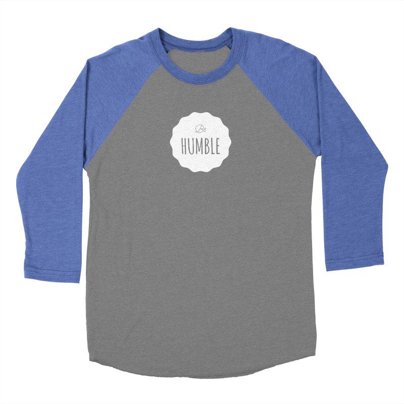 Be Humble (white) Women's Baseball Triblend T-Shirt by Shane Guymon