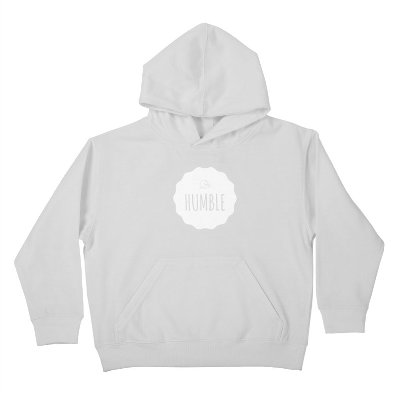 Be Humble (white) Kids Pullover Hoody by Shane Guymon