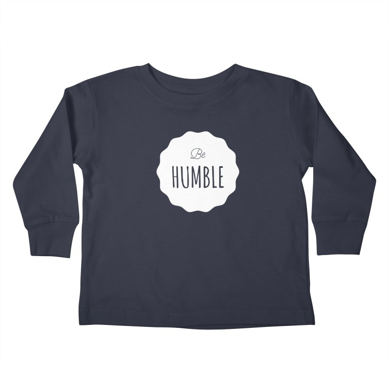 Be Humble (white) Kids Toddler Longsleeve T-Shirt by Shane Guymon