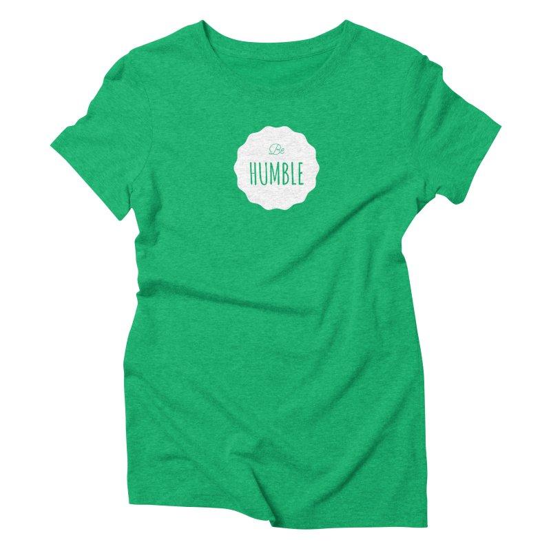 Be Humble (white) Women's Triblend T-Shirt by Shane Guymon