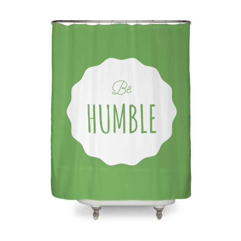 Be Humble (white) Home Shower Curtain by Shane Guymon