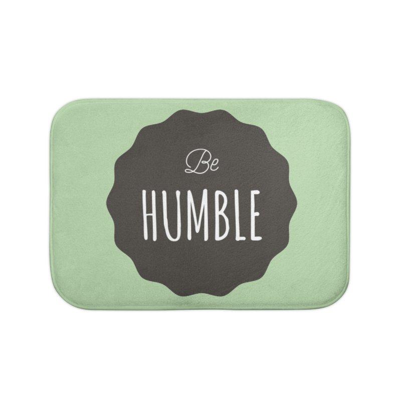 Be Humble Home Bath Mat by Shane Guymon