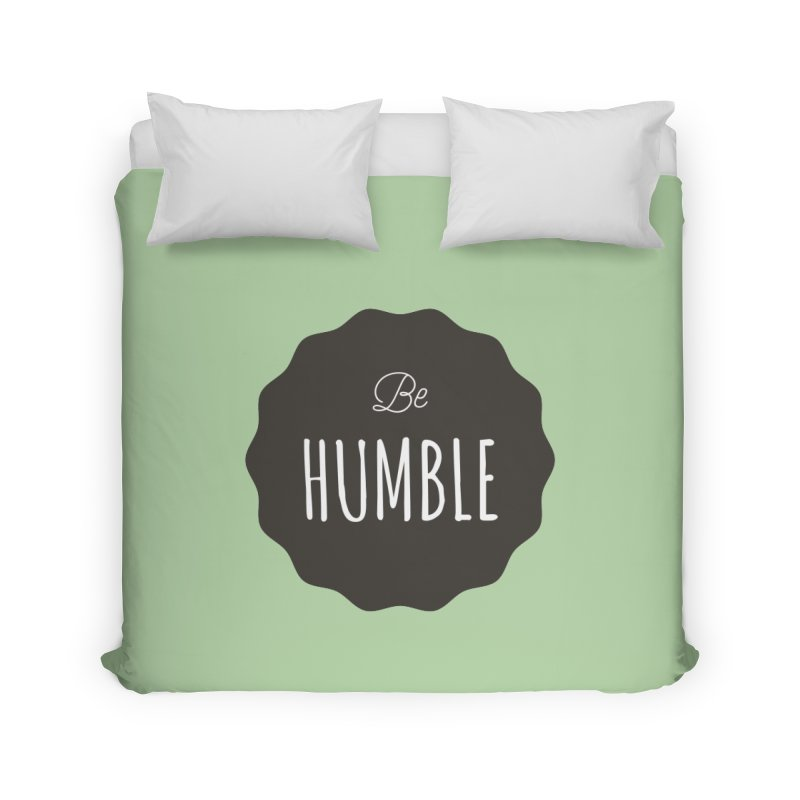 Be Humble Home Duvet by Shane Guymon