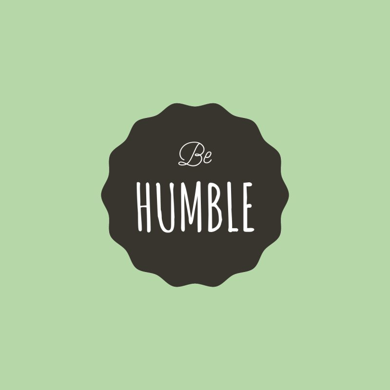Be Humble None  by Shane Guymon