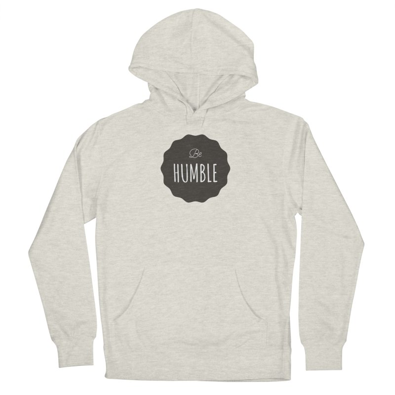 Be Humble Men's Pullover Hoody by Shane Guymon