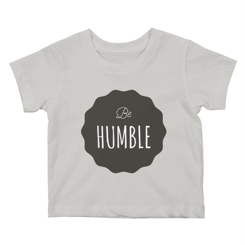 Be Humble Kids Baby T-Shirt by Shane Guymon