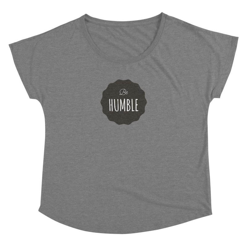 Be Humble Women's Dolman by Shane Guymon