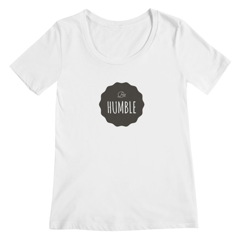 Be Humble Women's Scoopneck by Shane Guymon