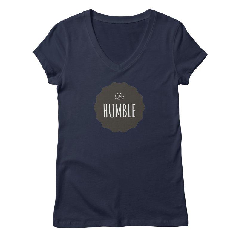 Be Humble Women's V-Neck by Shane Guymon