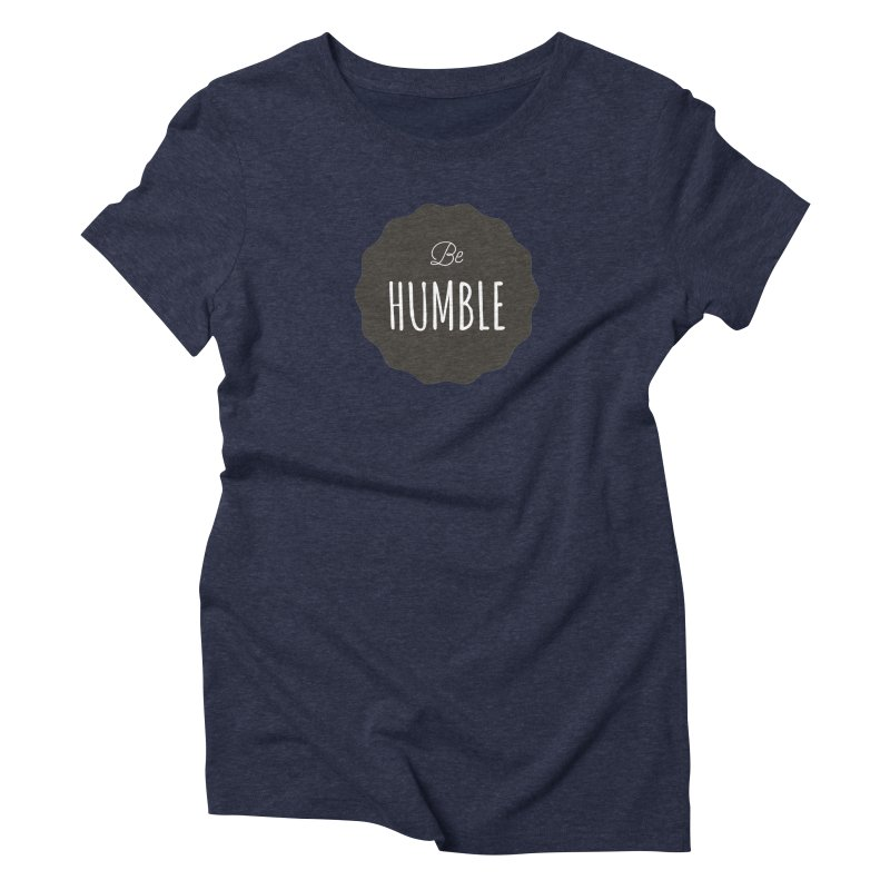 Be Humble Women's Triblend T-shirt by Shane Guymon