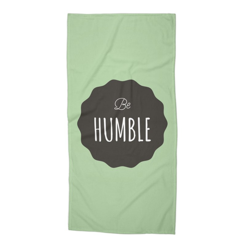 Be Humble Accessories Beach Towel by Shane Guymon