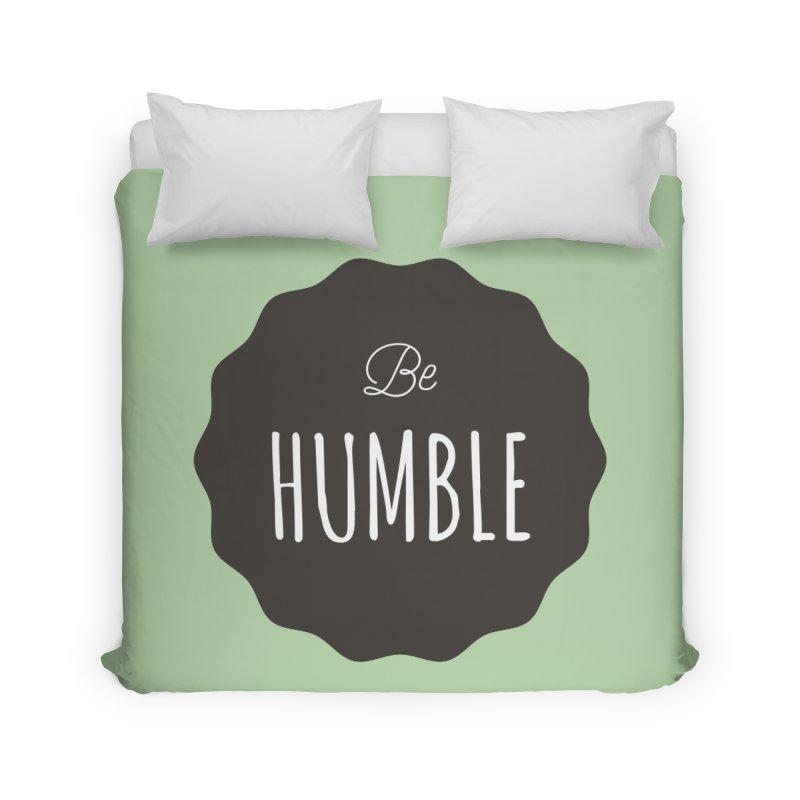 Be Humble Home Duvet by Shane Guymon