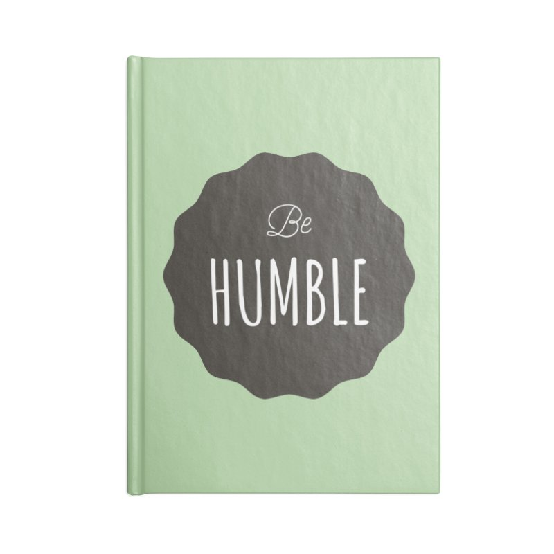Be Humble Accessories Notebook by Shane Guymon