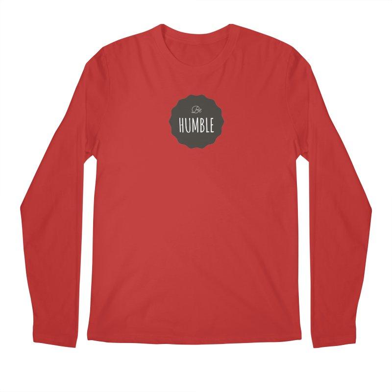 Be Humble Men's Longsleeve T-Shirt by Shane Guymon