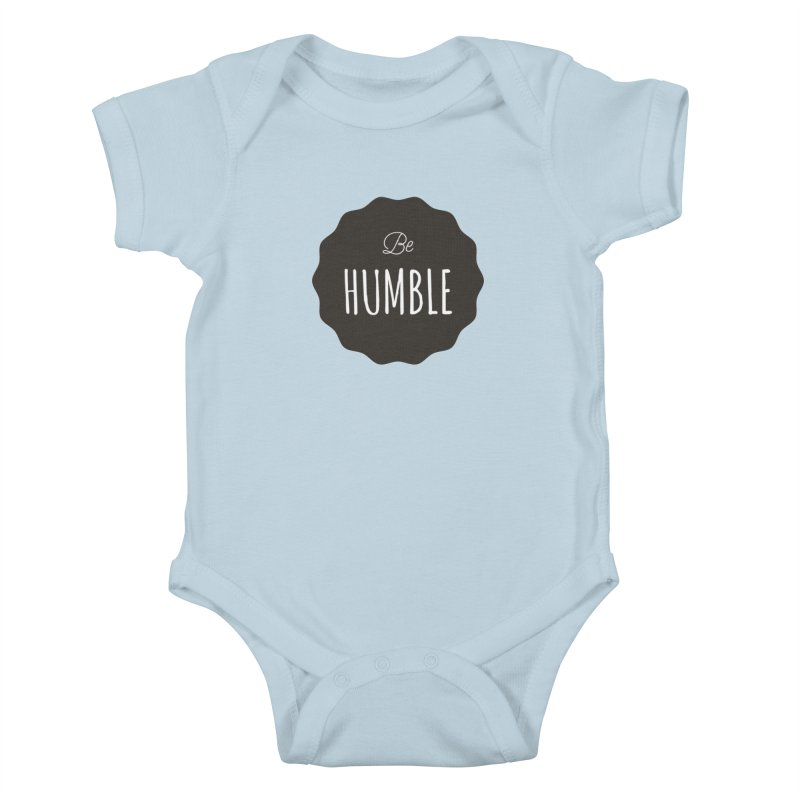 Be Humble Kids Baby Bodysuit by Shane Guymon