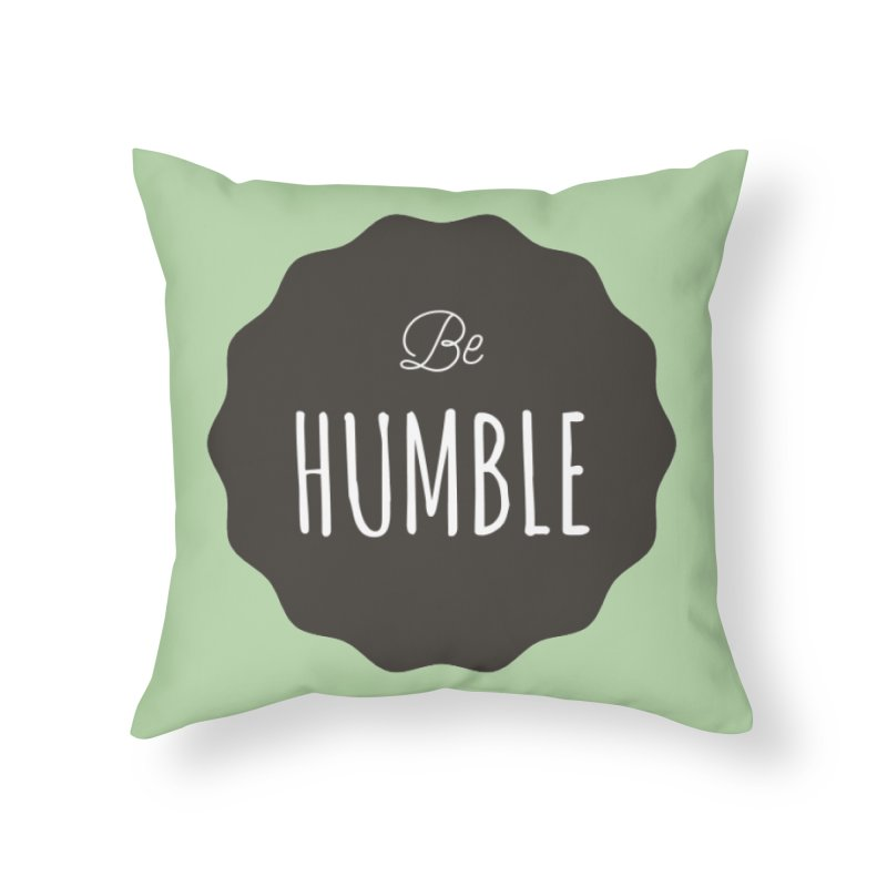 Be Humble Home Throw Pillow by Shane Guymon