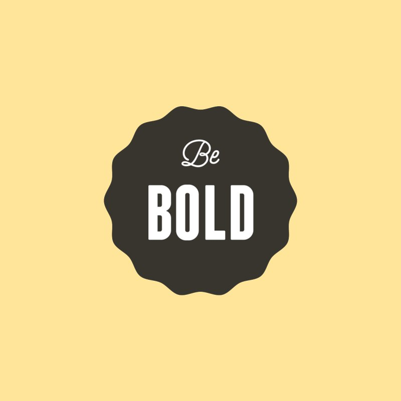 Be Bold None  by Shane Guymon