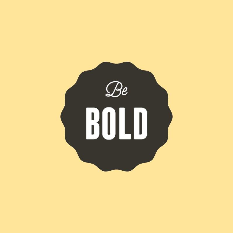 Be Bold by Shane Guymon