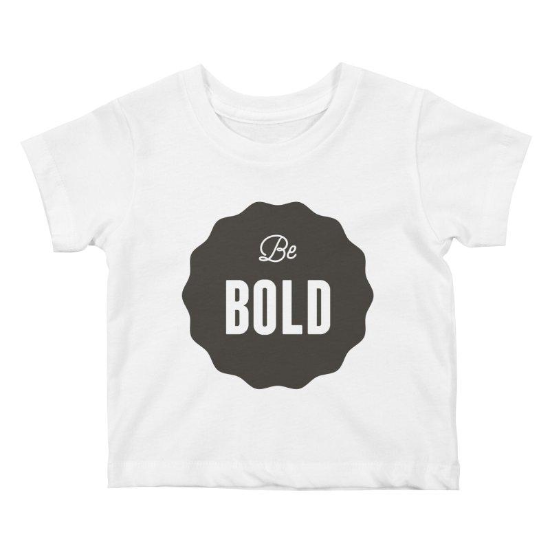 Be Bold Kids Baby T-Shirt by Shane Guymon